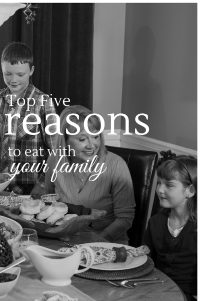 Top five reasons to eat with your family
